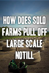 How does SOLO Farms pull off large scale notill?